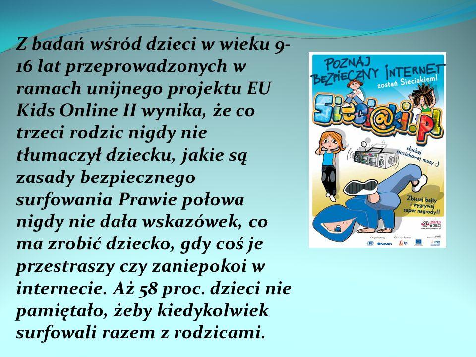Z badań wśród dzieci w wieku 9- 16 lat przeprowadzonych w ramach unijnego projektu EU Kids Online II wynika, że co trzeci rodzic nigdy nie tłumaczył dziecku, jakie są zasady bezpiecznego surfowania Prawie połowa nigdy nie dała wskazówek, co ma zrobić dziecko, gdy coś je przestraszy czy zaniepokoi w internecie.