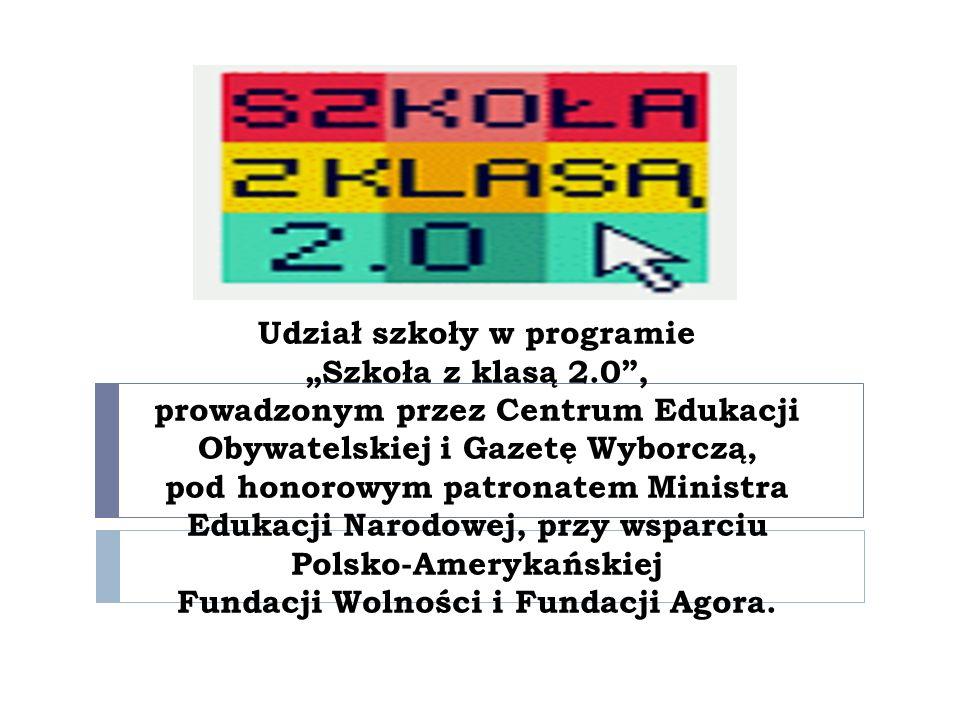 Udział szkoły w programie Szkoła z klasą 2.0, prowadzonym przez Centrum Edukacji Obywatelskiej i Gazetę Wyborczą pod honorowym patronatem Ministra Edukacji Narodowej, przy wsparciu Polsko-Amerykańskiej Fundacji Wolności i Fundacji Agora.