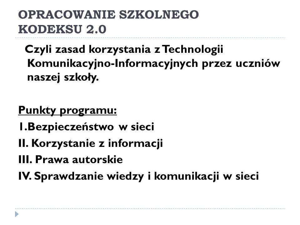 OPRACOWANIE SZKOLNEGO KODEKSU 2.0 Czyli zasad korzystania z Technologii Komunikacyjno-Informacyjnych przez uczniów naszej szkoły.