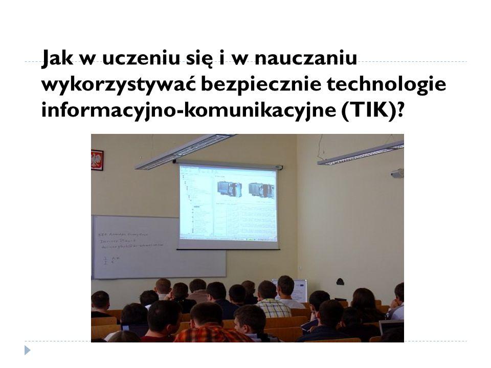 Jak w uczeniu się i w nauczaniu wykorzystywać bezpiecznie technologie informacyjno-komunikacyjne (TIK)