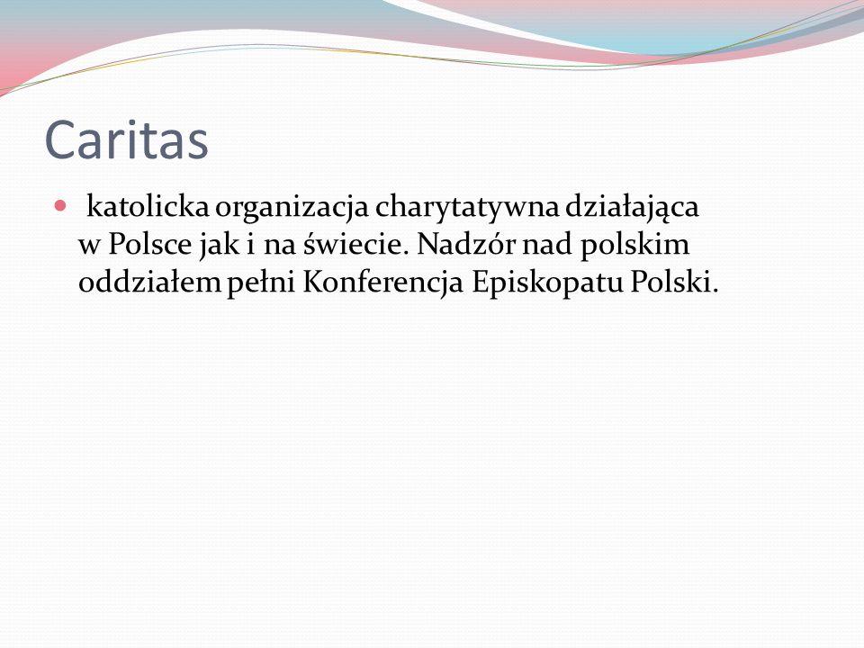 katolicka organizacja charytatywna działająca w Polsce jak i na świecie. Nadzór nad polskim oddziałem pełni Konferencja Episkopatu Polski.