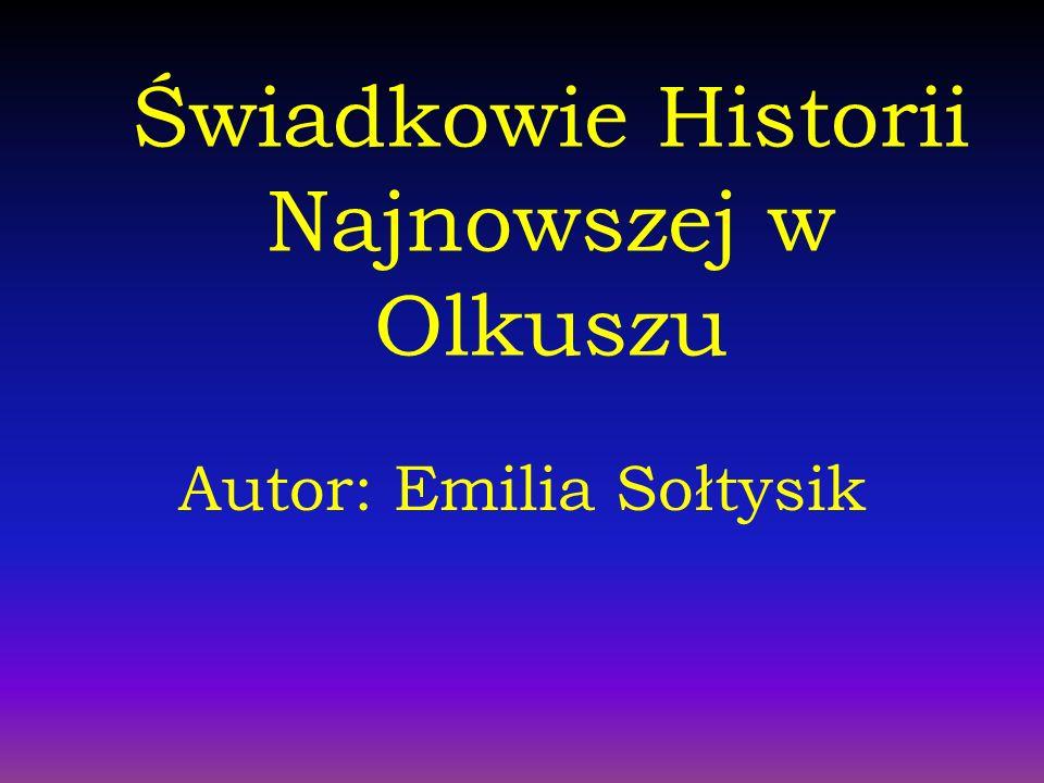 Świadkowie Historii Najnowszej w Olkuszu Autor: Emilia Sołtysik