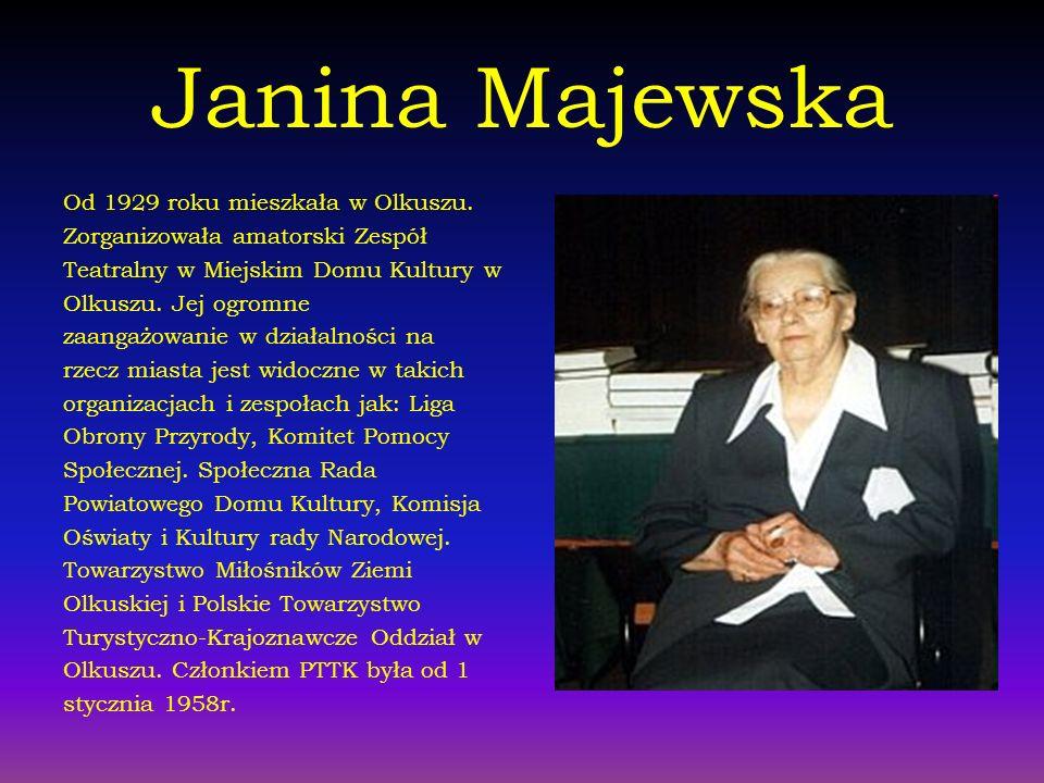 Janina Majewska Od 1929 roku mieszkała w Olkuszu. Zorganizowała amatorski Zespół Teatralny w Miejskim Domu Kultury w Olkuszu. Jej ogromne zaangażowani