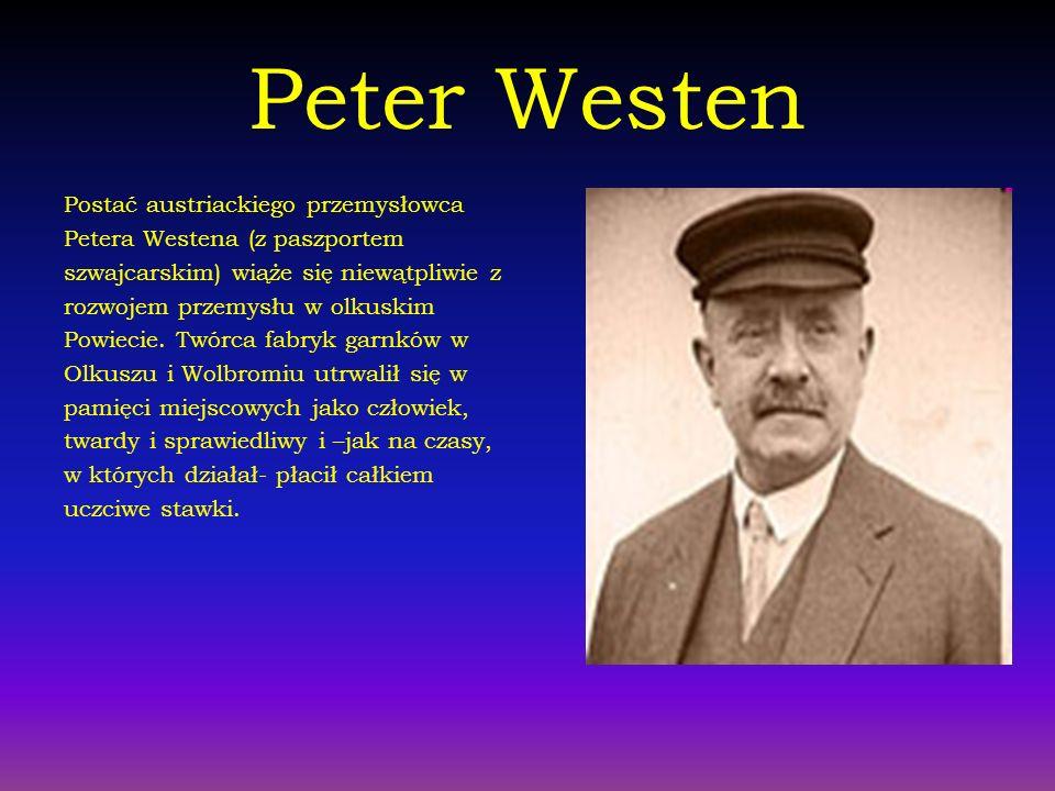 Peter Westen Postać austriackiego przemysłowca Petera Westena (z paszportem szwajcarskim) wiąże się niewątpliwie z rozwojem przemysłu w olkuskim Powie