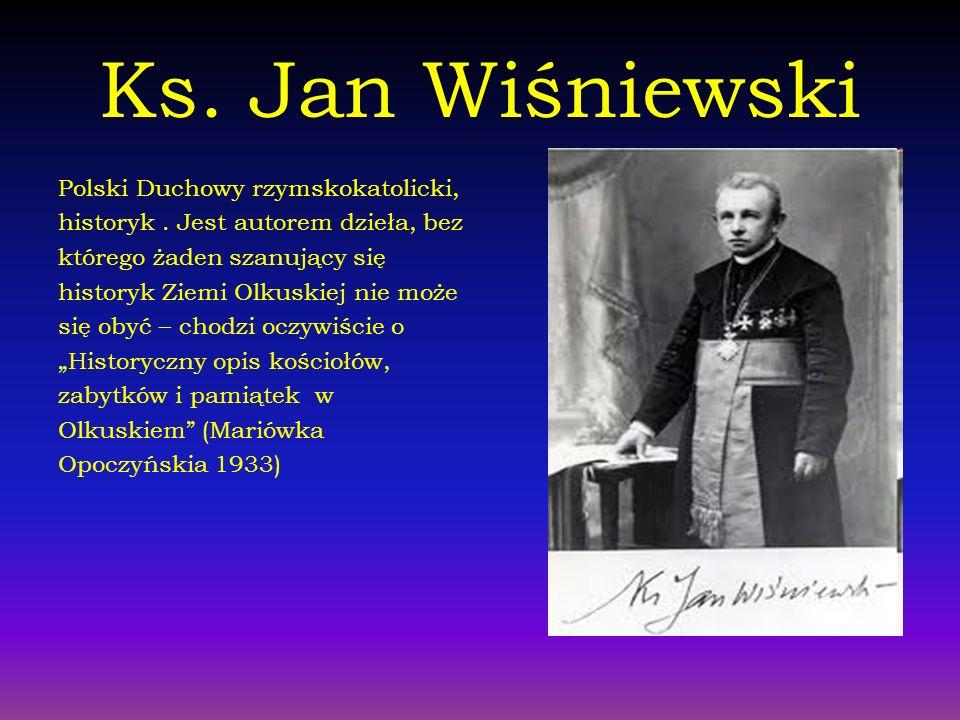 Ks. Jan Wiśniewski Polski Duchowy rzymskokatolicki, historyk. Jest autorem dzieła, bez którego żaden szanujący się historyk Ziemi Olkuskiej nie może s