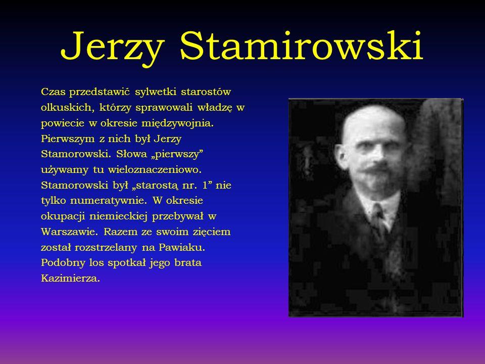 Jerzy Stamirowski Czas przedstawić sylwetki starostów olkuskich, którzy sprawowali władzę w powiecie w okresie międzywojnia. Pierwszym z nich był Jerz