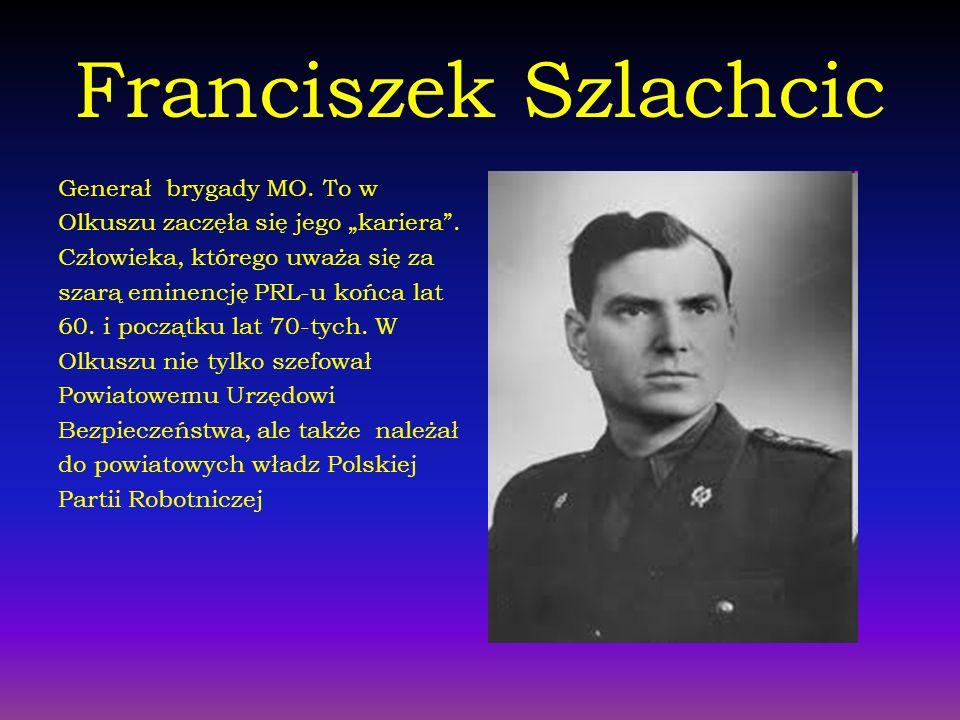 Franciszek Szlachcic Generał brygady MO. To w Olkuszu zaczęła się jego kariera. Człowieka, którego uważa się za szarą eminencję PRL-u końca lat 60. i