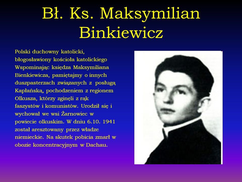 Bł. Ks. Maksymilian Binkiewicz Polski duchowny katolicki, błogosławiony kościoła katolickiego Wspominając księdza Maksymiliana Bienkiewicza, pamiętajm