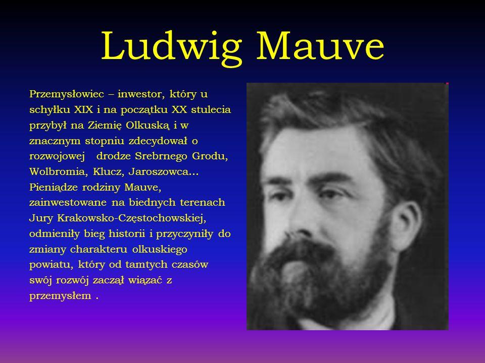 Ludwig Mauve Przemysłowiec – inwestor, który u schyłku XIX i na początku XX stulecia przybył na Ziemię Olkuską i w znacznym stopniu zdecydował o rozwo
