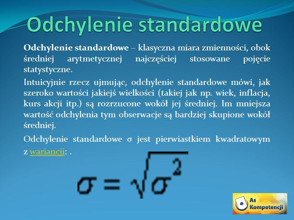 Odchylenie standardowe – klasyczna miara zmienności, obok średniej arytmetycznej najczęściej stosowane pojęcie statystyczne. Intuicyjnie rzecz ujmując