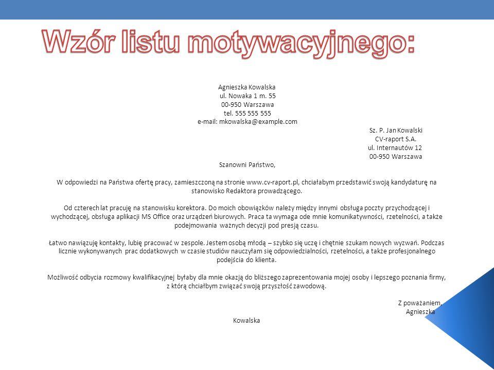 Agnieszka Kowalska ul. Nowaka 1 m. 55 00-950 Warszawa tel. 555 555 555 e-mail: mkowalska@example.com Sz. P. Jan Kowalski CV-raport S.A. ul. Internautó