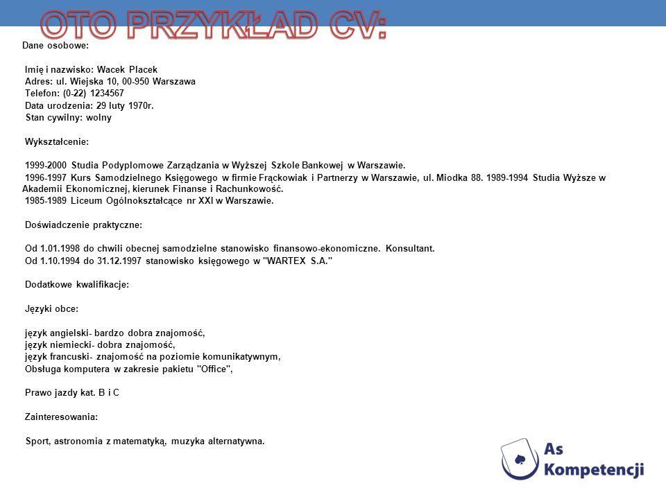 Dane osobowe: Imię i nazwisko: Wacek Placek Adres: ul. Wiejska 10, 00-950 Warszawa Telefon: (0-22) 1234567 Data urodzenia: 29 luty 1970r. Stan cywilny