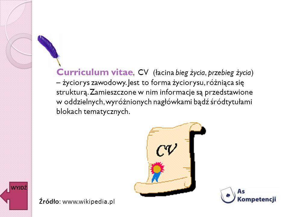 Curriculum vitae, CV (łacina bieg życia, przebieg życia) – życiorys zawodowy. Jest to forma życiorysu, różniąca się strukturą. Zamieszczone w nim info