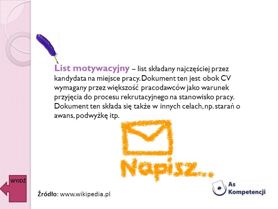 List motywacyjny – list składany najczęściej przez kandydata na miejsce pracy. Dokument ten jest obok CV wymagany przez większość pracodawców jako war
