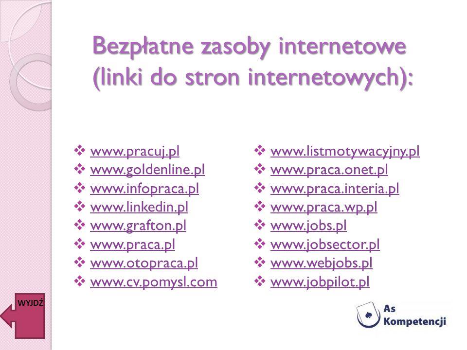 Bezpłatne zasoby internetowe (linki do stron internetowych): www.pracuj.pl www.goldenline.pl www.infopraca.pl www.linkedin.pl www.grafton.pl www.praca