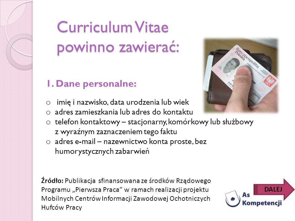 Curriculum Vitae powinno zawierać: 1. Dane personalne: o imię i nazwisko, data urodzenia lub wiek o adres zamieszkania lub adres do kontaktu o telefon