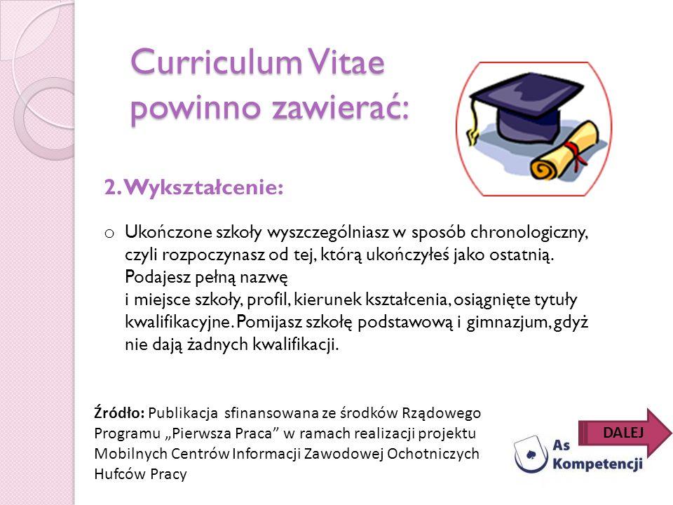 Curriculum Vitae powinno zawierać: 2. Wykształcenie: o Ukończone szkoły wyszczególniasz w sposób chronologiczny, czyli rozpoczynasz od tej, którą ukoń