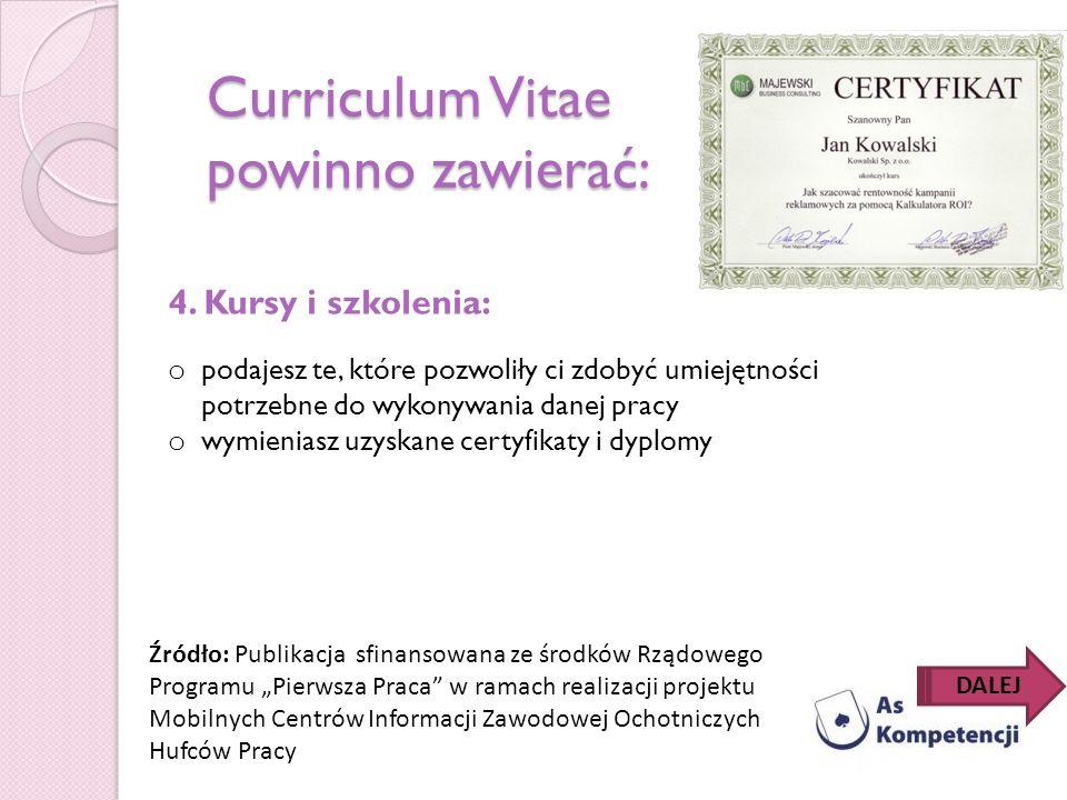 Curriculum Vitae powinno zawierać: 4. Kursy i szkolenia: o podajesz te, które pozwoliły ci zdobyć umiejętności potrzebne do wykonywania danej pracy o