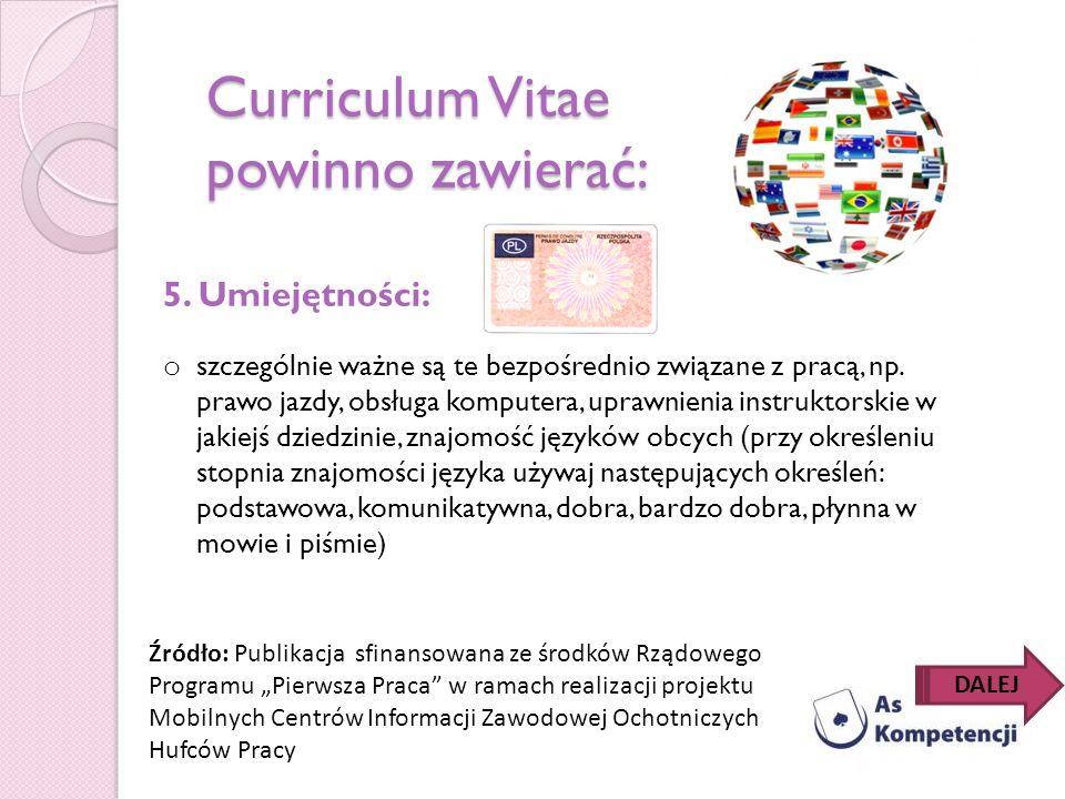 Curriculum Vitae powinno zawierać: 5. Umiejętności: o szczególnie ważne są te bezpośrednio związane z pracą, np. prawo jazdy, obsługa komputera, upraw