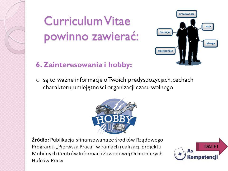 Curriculum Vitae powinno zawierać: 6. Zainteresowania i hobby: o są to ważne informacje o Twoich predyspozycjach, cechach charakteru, umiejętności org