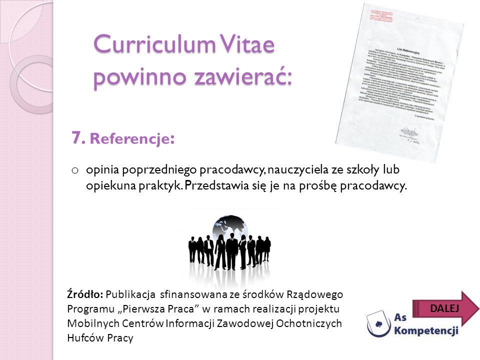 Curriculum Vitae powinno zawierać: 7. Referencje : o opinia poprzedniego pracodawcy, nauczyciela ze szkoły lub opiekuna praktyk. Przedstawia się je na
