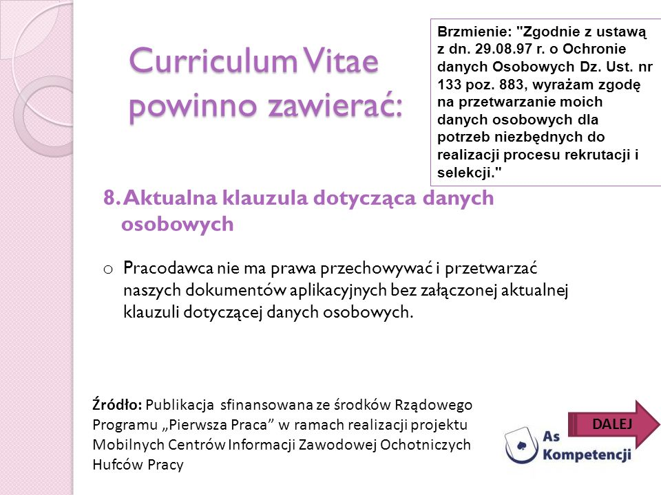 Curriculum Vitae powinno zawierać: 8. Aktualna klauzula dotycząca danych osobowych o Pracodawca nie ma prawa przechowywać i przetwarzać naszych dokume
