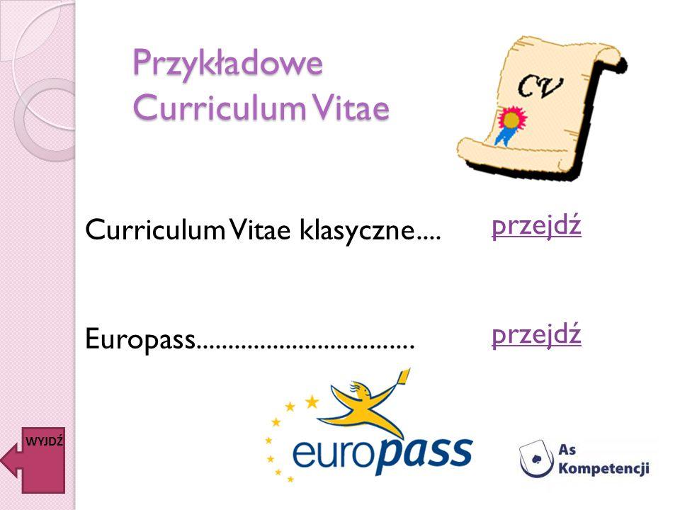 Przykładowe Curriculum Vitae WYJDŹ Curriculum Vitae klasyczne.... Europass.................................. przejdź