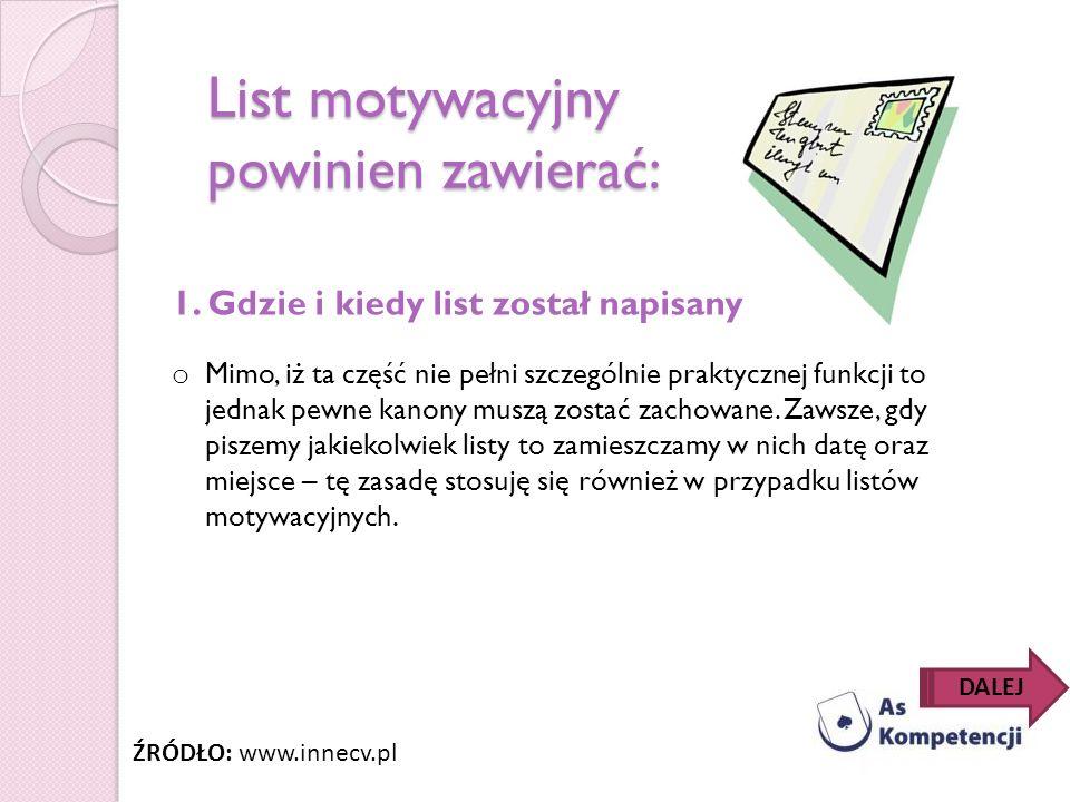 List motywacyjny powinien zawierać: 1. Gdzie i kiedy list został napisany o Mimo, iż ta część nie pełni szczególnie praktycznej funkcji to jednak pewn