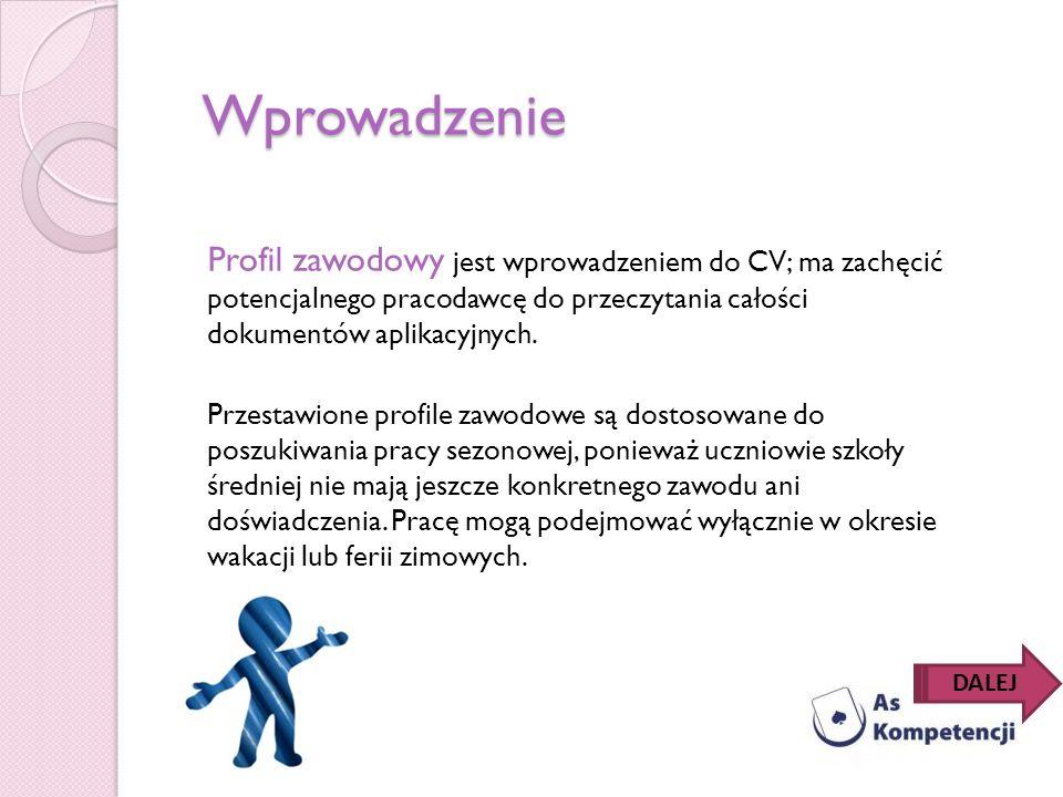 Wprowadzenie Profil zawodowy jest wprowadzeniem do CV; ma zachęcić potencjalnego pracodawcę do przeczytania całości dokumentów aplikacyjnych. Przestaw