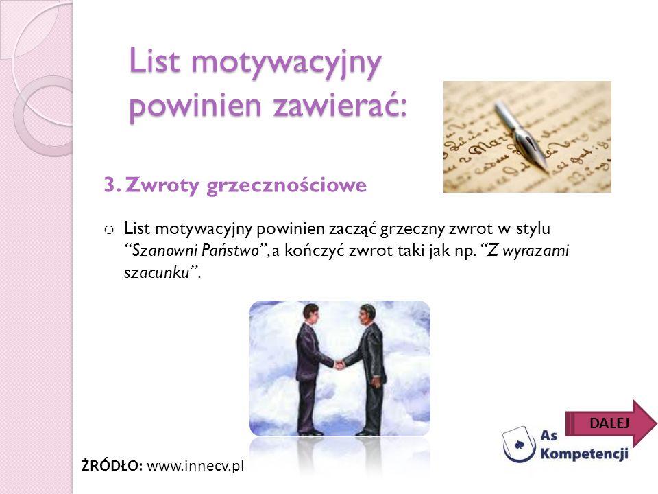 List motywacyjny powinien zawierać: 3. Zwroty grzecznościowe o List motywacyjny powinien zacząć grzeczny zwrot w stylu Szanowni Państwo, a kończyć zwr