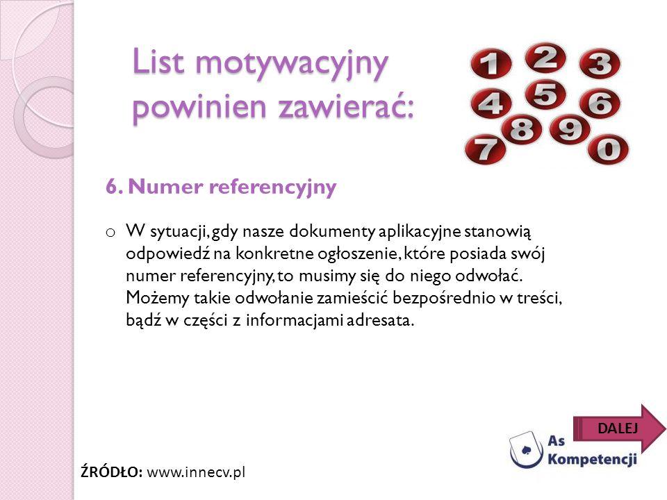 List motywacyjny powinien zawierać: 6. Numer referencyjny o W sytuacji, gdy nasze dokumenty aplikacyjne stanowią odpowiedź na konkretne ogłoszenie, kt
