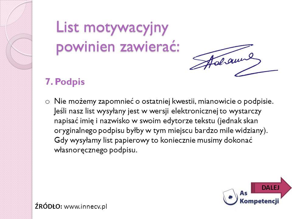 List motywacyjny powinien zawierać: 7. Podpis o Nie możemy zapomnieć o ostatniej kwestii, mianowicie o podpisie. Jeśli nasz list wysyłany jest w wersj