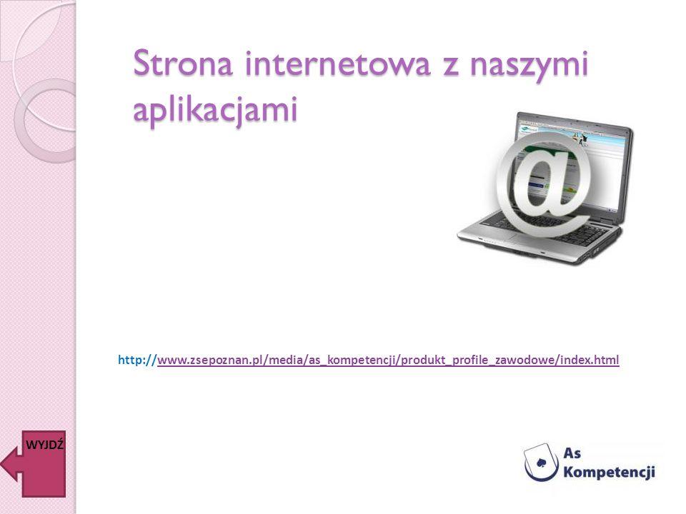 Strona internetowa z naszymi aplikacjami WYJDŹ http://www.zsepoznan.pl/media/as_kompetencji/produkt_profile_zawodowe/index.htmlwww.zsepoznan.pl/media/