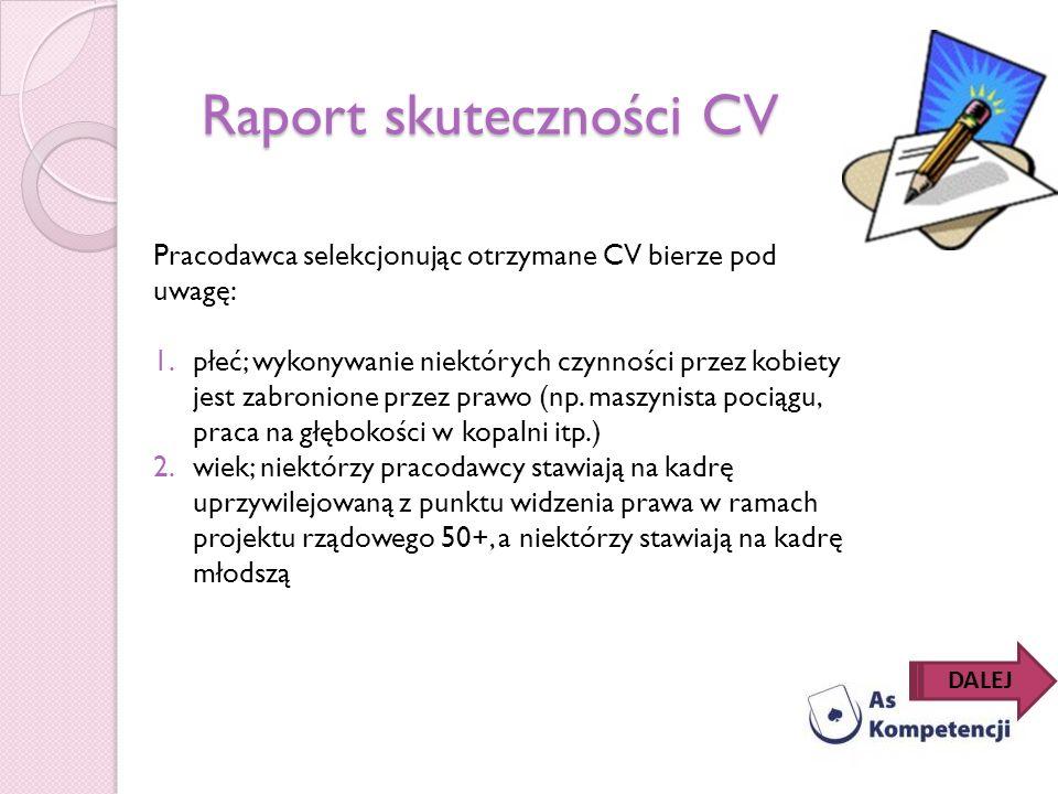 Raport skuteczności CV Pracodawca selekcjonując otrzymane CV bierze pod uwagę: 1.płeć; wykonywanie niektórych czynności przez kobiety jest zabronione