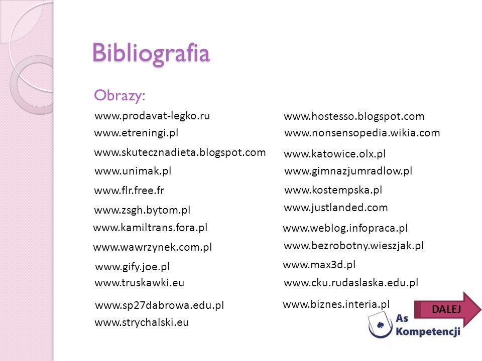 Bibliografia www.unimak.pl www.prodavat-legko.ru www.etreningi.pl www.skutecznadieta.blogspot.com www.flr.free.fr www.zsgh.bytom.pl www.kamiltrans.for