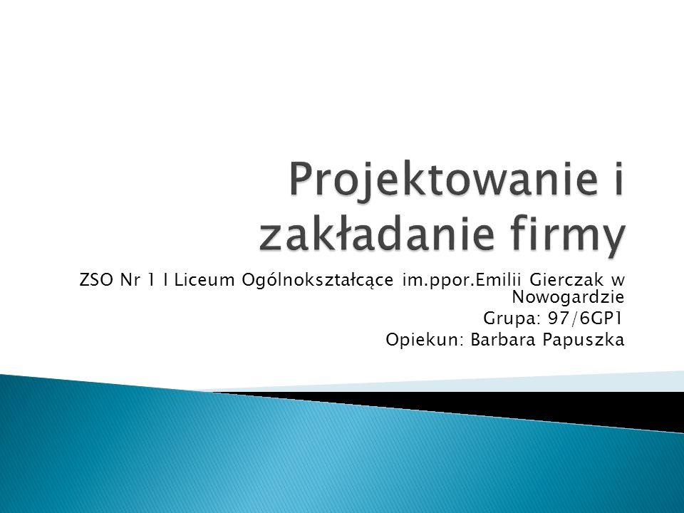 ZSO Nr 1 I Liceum Ogólnokształcące im.ppor.Emilii Gierczak w Nowogardzie Grupa: 97/6GP1 Opiekun: Barbara Papuszka