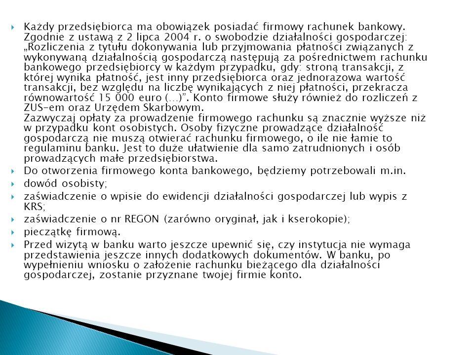 Każdy przedsiębiorca ma obowiązek posiadać firmowy rachunek bankowy. Zgodnie z ustawą z 2 lipca 2004 r. o swobodzie działalności gospodarczej: Rozlicz