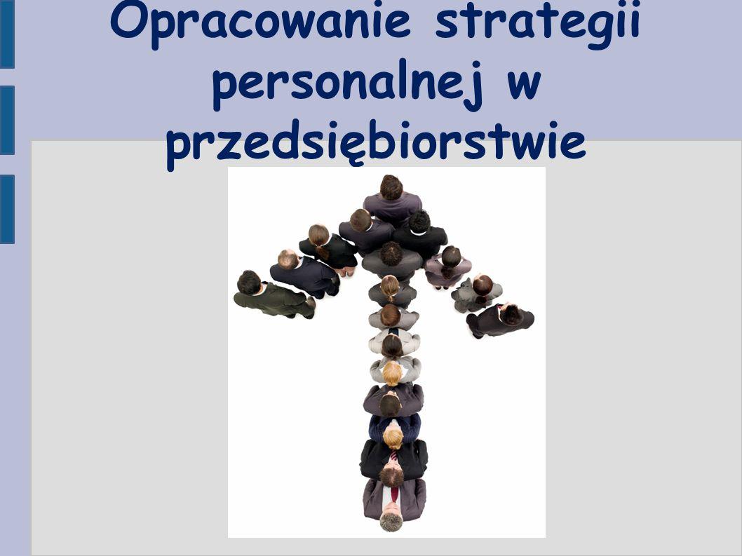 Opracowanie strategii personalnej w przedsiębiorstwie