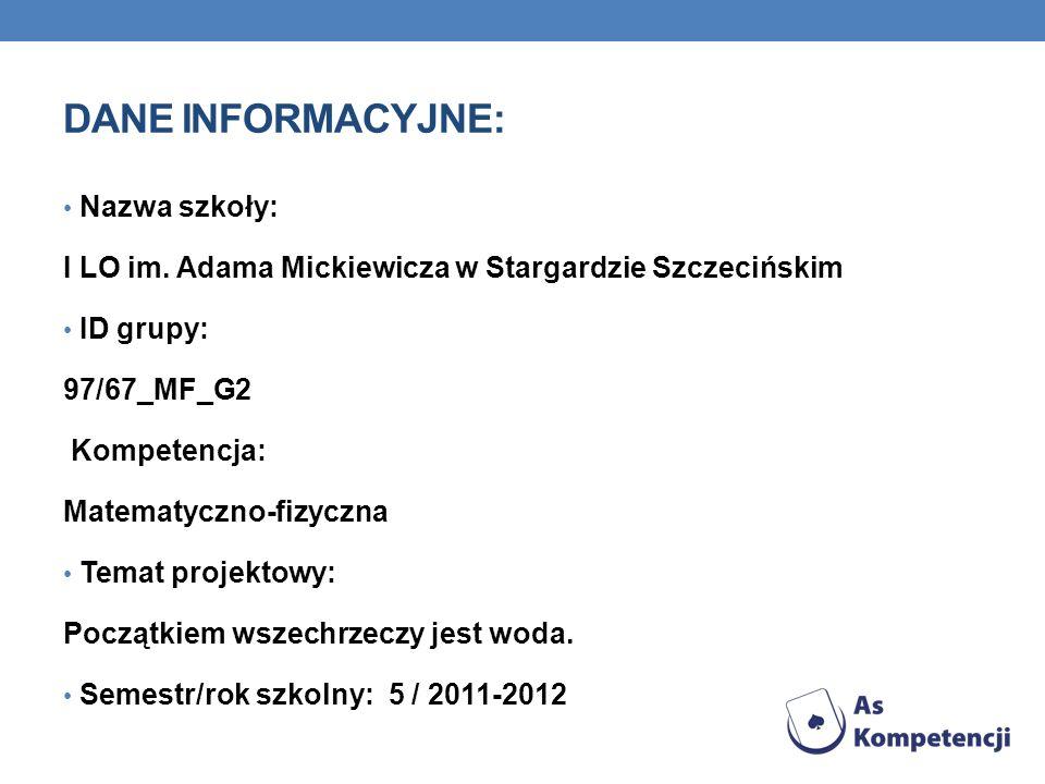 DANE INFORMACYJNE: Nazwa szkoły: I LO im. Adama Mickiewicza w Stargardzie Szczecińskim ID grupy: 97/67_MF_G2 Kompetencja: Matematyczno-fizyczna Temat