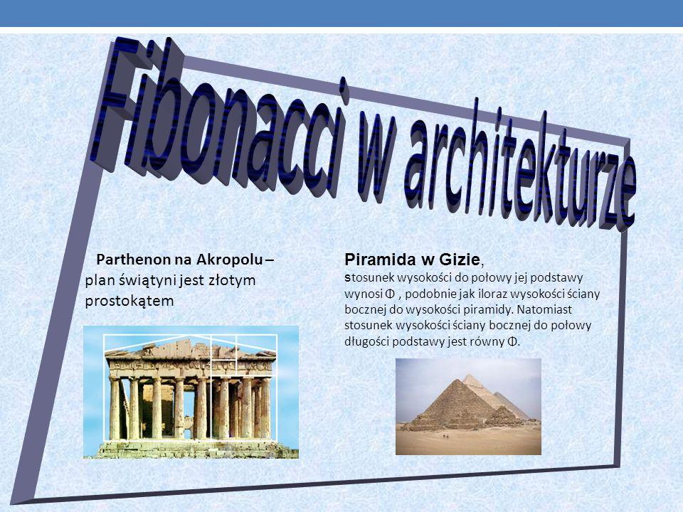 Parthenon na Akropolu – plan świątyni jest złotym prostokątem Piramida w Gizie, s tosunek wysokości do połowy jej podstawy wynosi Φ, podobnie jak iloraz wysokości ściany bocznej do wysokości piramidy.