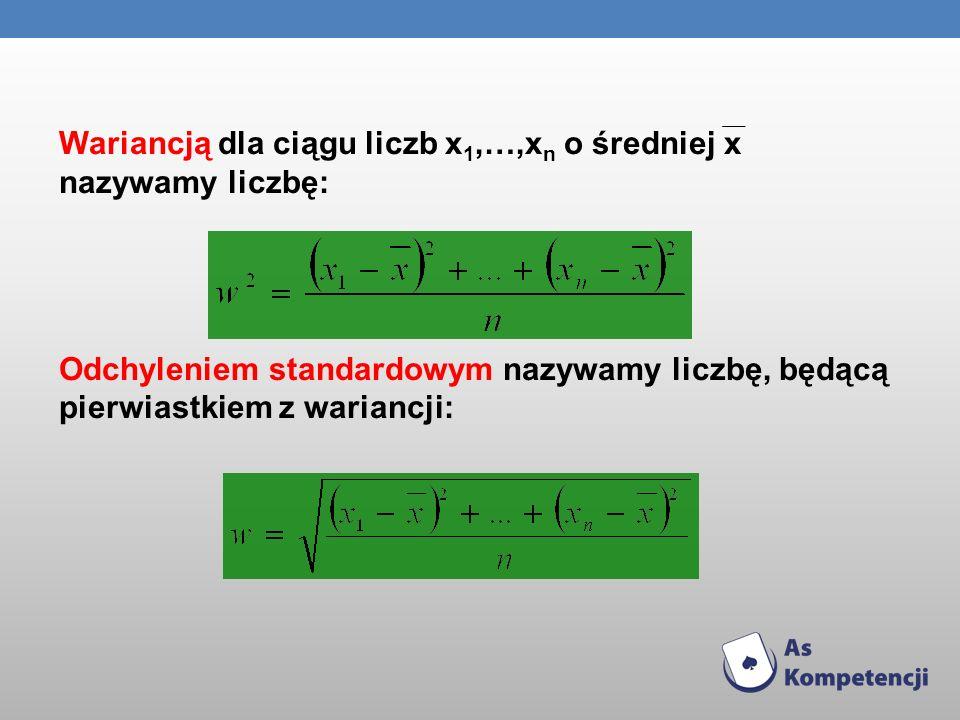 Wariancją dla ciągu liczb x 1,…,x n o średniej x nazywamy liczbę: Odchyleniem standardowym nazywamy liczbę, będącą pierwiastkiem z wariancji: