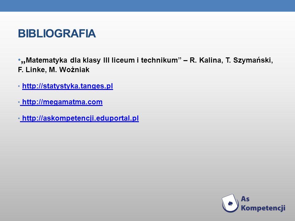BIBLIOGRAFIA Matematyka dla klasy III liceum i technikum – R. Kalina, T. Szymański, F. Linke, M. Wożniak http://statystyka.tanges.pl http://megamatma.