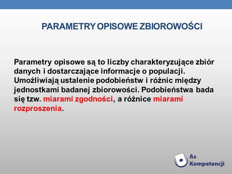 PARAMETRY OPISOWE ZBIOROWOŚCI Parametry opisowe są to liczby charakteryzujące zbiór danych i dostarczające informacje o populacji. Umożliwiają ustalen