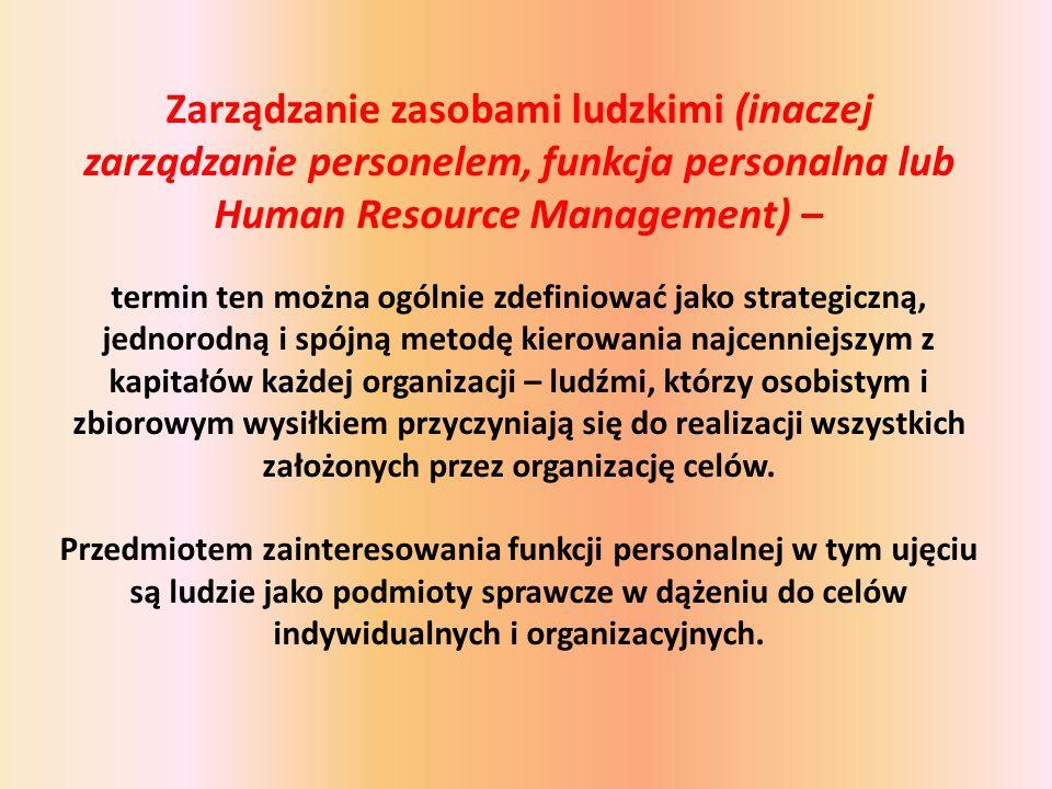 Zarządzanie zasobami ludzkimi (inaczej zarządzanie personelem, funkcja personalna lub Human Resource Management) – termin ten można ogólnie zdefiniować jako strategiczną, jednorodną i spójną metodę kierowania najcenniejszym z kapitałów każdej organizacji – ludźmi, którzy osobistym i zbiorowym wysiłkiem przyczyniają się do realizacji wszystkich założonych przez organizację celów.