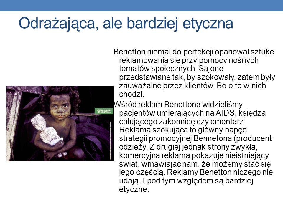 Odrażająca, ale bardziej etyczna Benetton niemal do perfekcji opanował sztukę reklamowania się przy pomocy nośnych tematów społecznych.