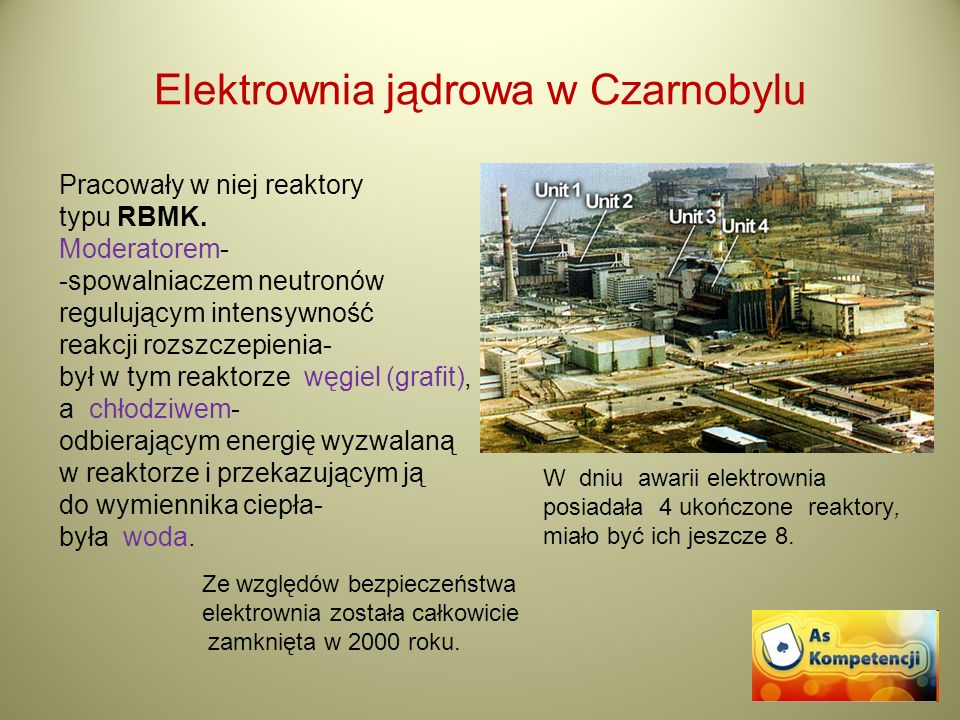 Elektrownia jądrowa w Czarnobylu Pracowały w niej reaktory typu RBMK. Moderatorem- -spowalniaczem neutronów regulującym intensywność reakcji rozszczep