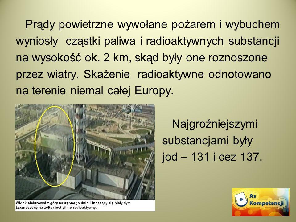 Prądy powietrzne wywołane pożarem i wybuchem wyniosły cząstki paliwa i radioaktywnych substancji na wysokość ok. 2 km, skąd były one roznoszone przez