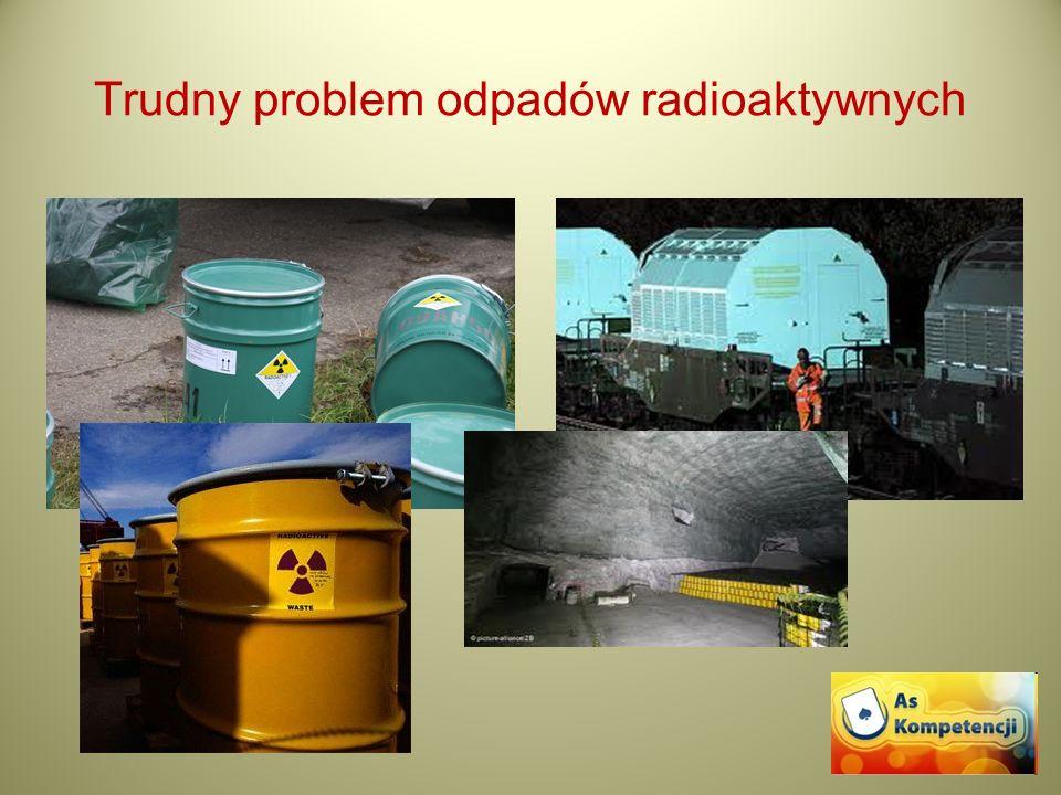 Trudny problem odpadów radioaktywnych