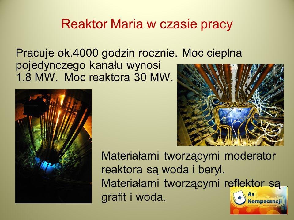 Reaktor Maria w czasie pracy Pracuje ok.4000 godzin rocznie. Moc cieplna pojedynczego kanału wynosi 1.8 MW. Moc reaktora 30 MW. Materiałami tworzącymi