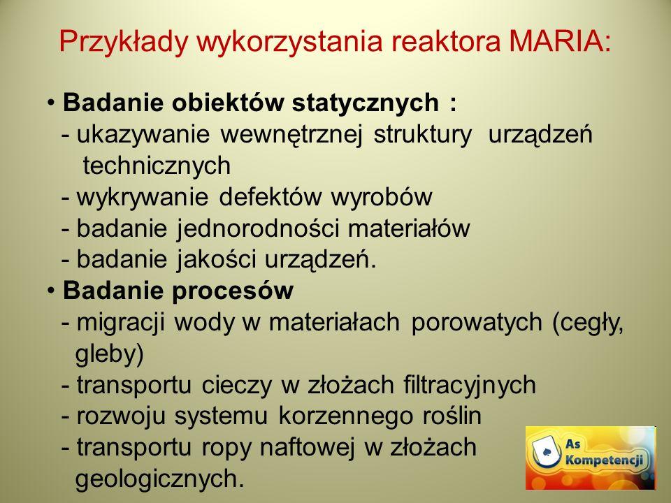Przykłady wykorzystania reaktora MARIA: Badanie obiektów statycznych : - ukazywanie wewnętrznej struktury urządzeń technicznych - wykrywanie defektów